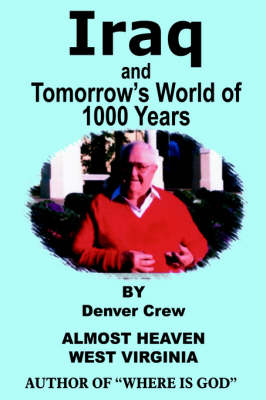Iraq and Tomorrow's World of 1000 Years by Denver Crew