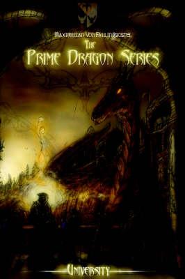 The Prime Dragon Series University by Maximilian Von Fallingbostel