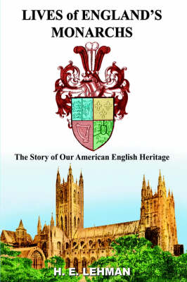 LIVES of ENGLAND's MONARCHS by H. E. Lehman