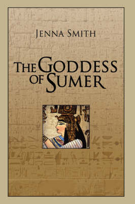 The Goddess of Sumer by Jenna Smith