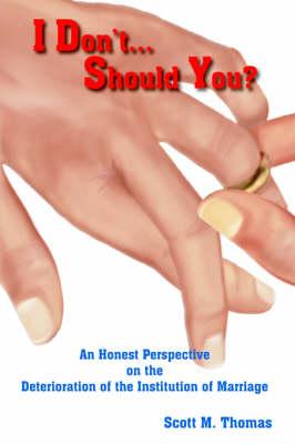 I Don't...Should You? by Scott M. Thomas