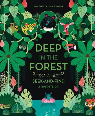 Deep in the Forest A Seek-and-Find Adventure by Josef Anton