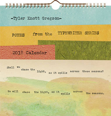 Tyler Knott Gregson Poems from the Typewriter Series 2018 Wall Calendar by Tyler Gregson