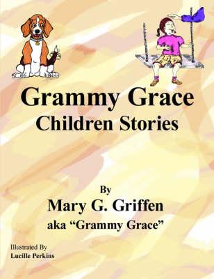 Grammy Grace Children Stories by Mary  G. Griffen aka Grammy Grace