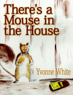 There's a Mouse in the House by Yvonne White