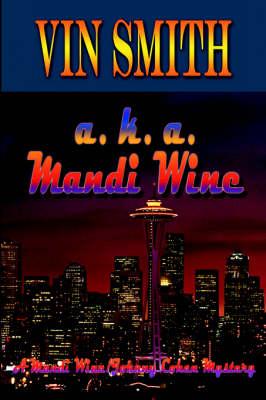 a. K. a. Mandi Wine A Mandi Wine/Johnny Cohen Mystery by Vin Smith