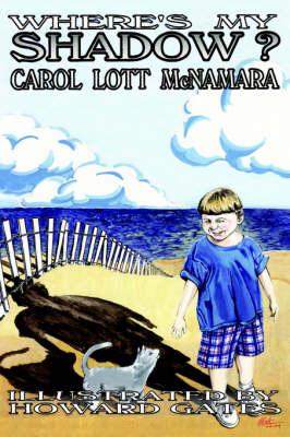 Where's My Shadow? by Carol, Lott McNamara