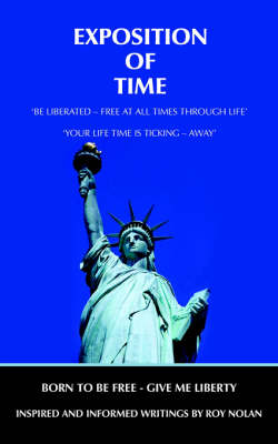 Exposition of Time Born to be Free - Give ME Liberty by ROY NOLAN