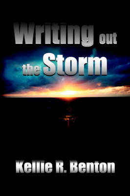 Writing Out the Storm by Kellie R. Benton