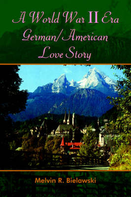 A World War II Era German/American Love Story by Melvin , R. Bielawski
