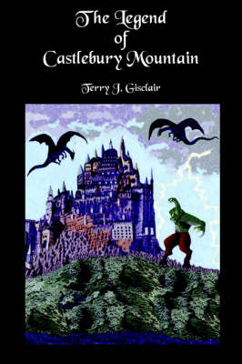 The Legend of Castlebury Mountain by Terry J. Gisclair