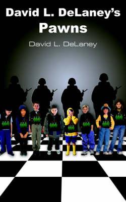 David L. DeLaney's Pawns by David , L. DeLaney