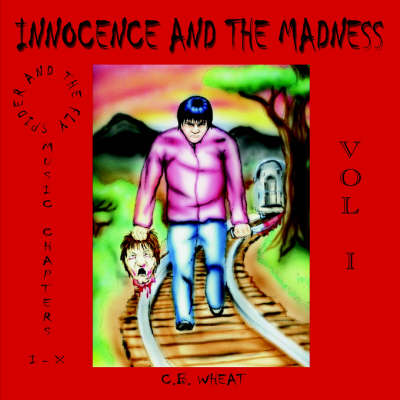 Innocence and the Madness by C.B. WHEAT