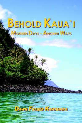 Behold Kaua'i by Dawn Fraser Kawahara
