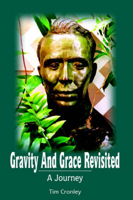 Gravity And Grace Revisited A Journey by Tim Cronley