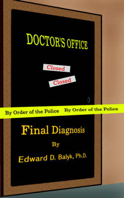 Final Diagnosis by Edward D. Balyk Ph.D.