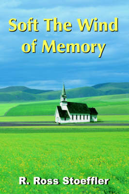 Soft The Wind of Memory by R. Ross Stoeffler