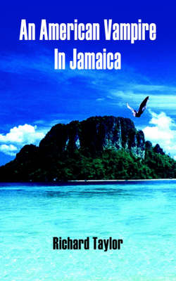 An American Vampire In Jamaica by Richard Taylor