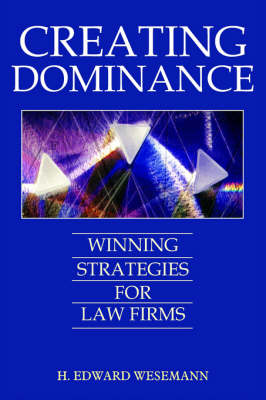 Creating Dominance Winning Strategies for Law Firms by H., EDWARD WESEMANN