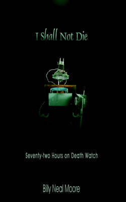 I Shall Not Die Seventy-two Hours on Death Watch by Billy, Neal Moore