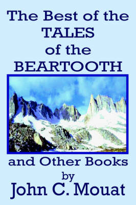 The Best of the Tales of the Beartooth and Other Books by John, C. Mouat