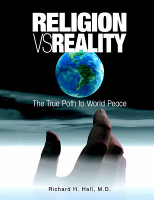 Religion Vs Reality The True Path to World Peace by Richard, H. Hall