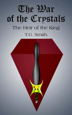 The War of the Crystals The Heir of the King by T.G. Smith