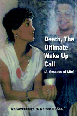 Death, The Ultimate Wake Up Call by Dr. Gwendolyn R. Nelson-Bichard