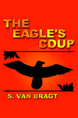 The Eagle's Coup by S. Van Bragt