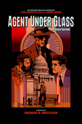 Agent Under Glass Revised Edition by George B. Mettler
