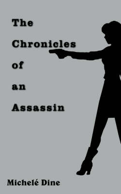 The Chronicles of an Assassin by Michele' Dine