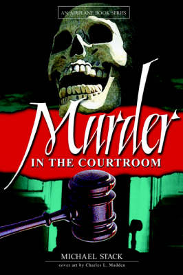 Murder in the Courtroom by Michael Stack