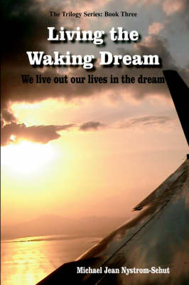 Living the Waking Dream by Michael Jean Nystrom-Schut