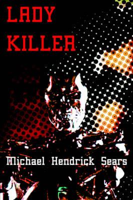 Lady Killer by Michael Hendrick Sears