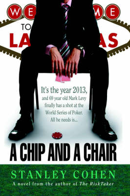 A Chip And A Chair The 2013 World Series of Poker by Stanley Cohen