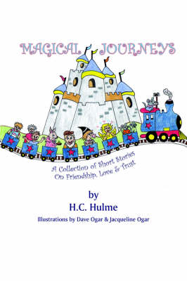 Magical Journeys A Collection of Short Stories on Friendship, Love and Trust by H.C. Hulme