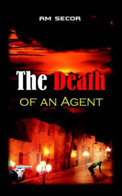 The Death of an Agent by RM Secor
