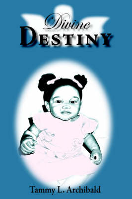 Divine Destiny by Tammy, L. Archibald