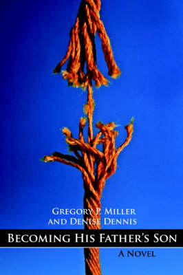 Becoming His Father's Son by Gregory P. Miller, Denise Dennis