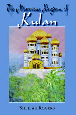 The Mysterious Kingdom of Kulan by Sheilah Rogers