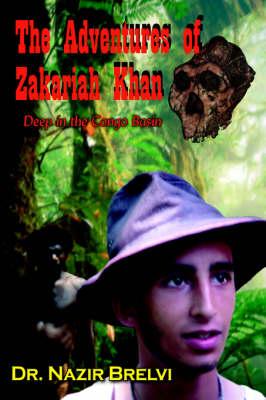 The Adventures of Zakariah Khan Deep in the Congo Basin by Dr. Nazir Brelvi