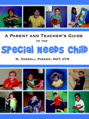 A Parent and Teacher's Guide to the Special Needs Child by M.O.T. O.T.R., M. Darrell Parker