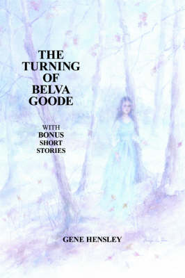 The Turning of Belva Goode by GENE HENSLEY