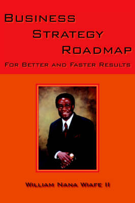 Business Strategy Roadmap For Better and Faster Results by William Nana Wiafe II
