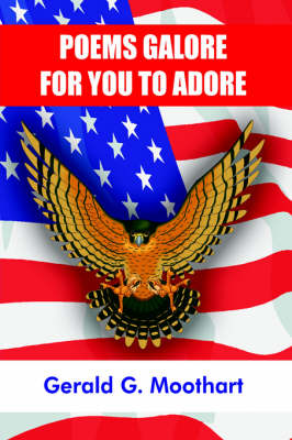 Poems Galore for You to Adore by Gerald G. Moothart
