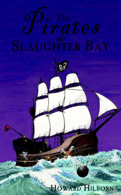 The Pirates of Slaughter Bay by Howard Hilborn
