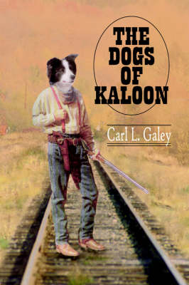 The Dogs of Kaloon by Carl L. Galey