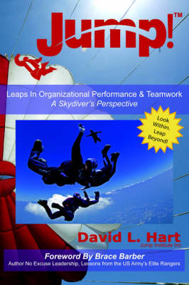 Jump! Leaps In Organizational Performance & Teamwork A Skydiver's Perspective by David, L. Hart