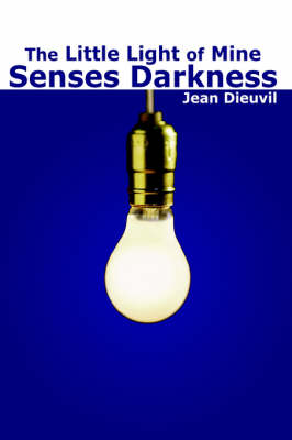 The Little Light of Mine Senses Darkness by Jean, Dieuvil