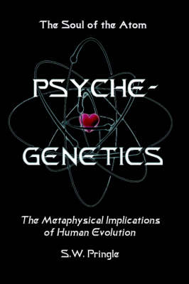 Psyche-Genetics The Soul of the Atom by S.W. Pringle